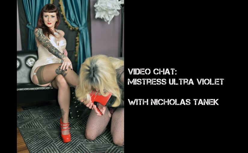 VIDEO CHAT: Mistress Ultra Violet with Nicholas Tanek