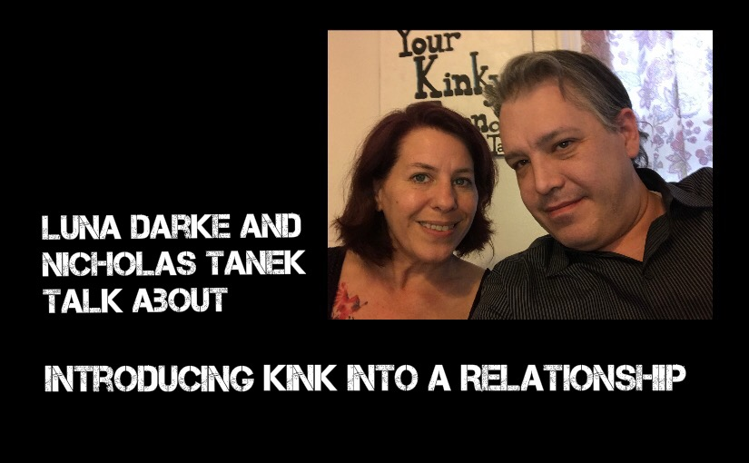 VIDEO CHAT: Luna Darke & Nicholas Tanek Talk About Introducing Kink/BDSM Into A Relationship