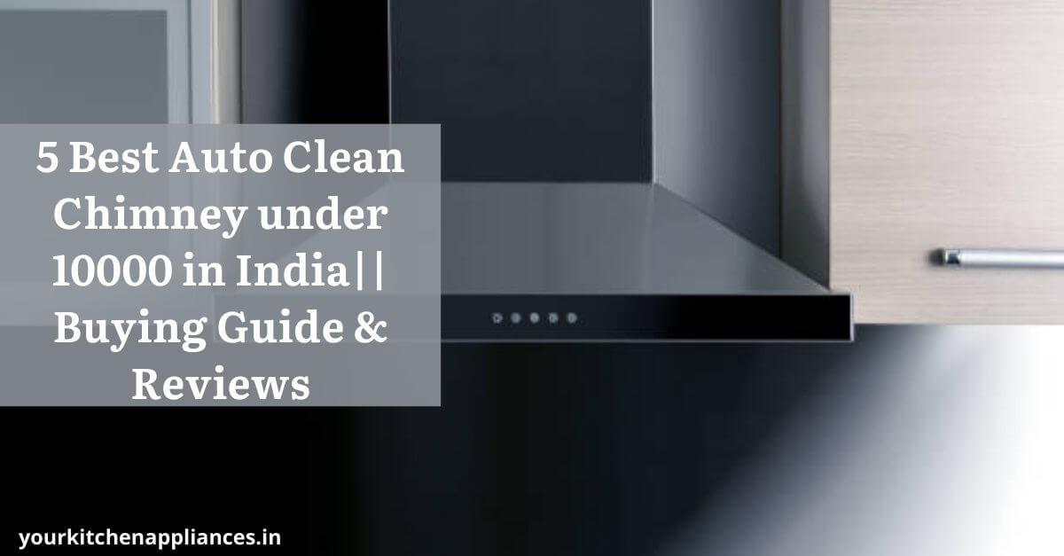 Best Auto Clean Chimney under 10000 in India
