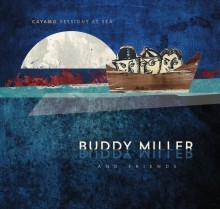 Buddy Miller & Friends – Cayamo Sessions At Sea
