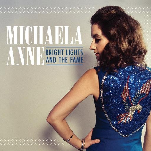 Michaela Anne – Bright Lights And The Fame