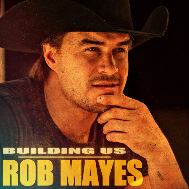 Rob Mayes Releases New Track, 'Building Us'