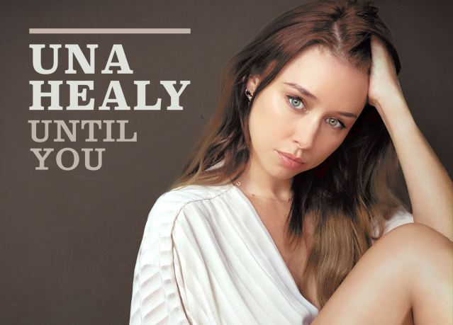 Una Healy Releases New Single, 'Until You'