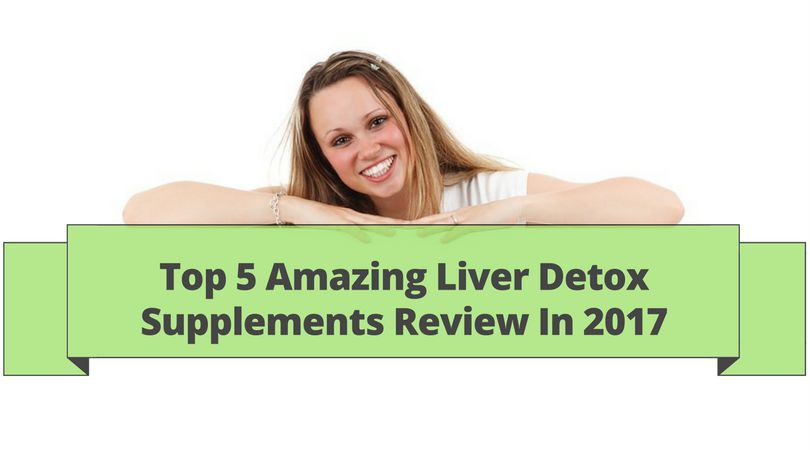 Top-5-Amazing-Liver-Detox-Supplements-Review-In-2017