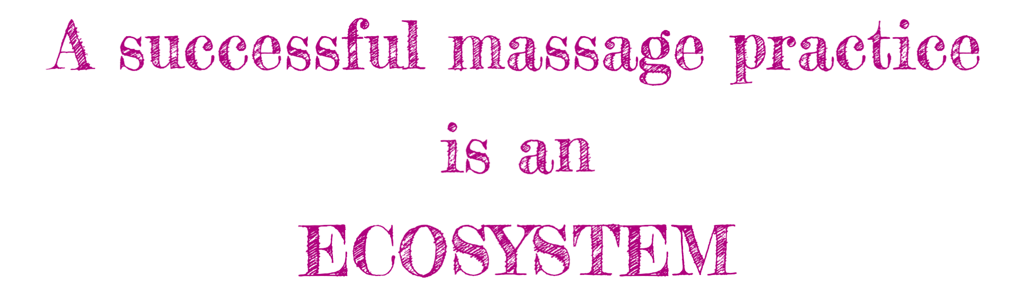 A successful massage practice is an ECOSYSTEM