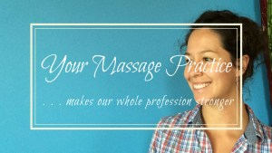 your massage practice makes our whole profession stronger