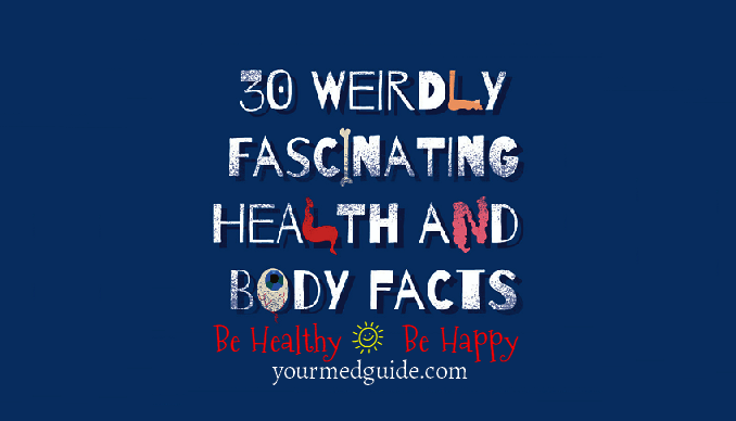 30 weird and wonderful facts about our body - Your Med Guide