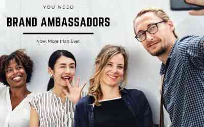 You Need Brand Ambassadors, Now More than Ever