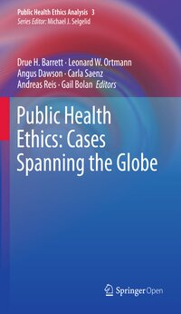 Public Health Ethics: Global Cases, Practice, and Context