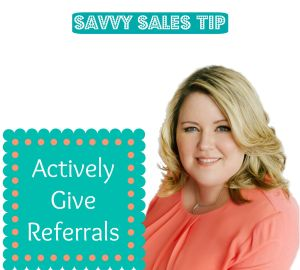 Savvy Sales Tip - Give Referrals