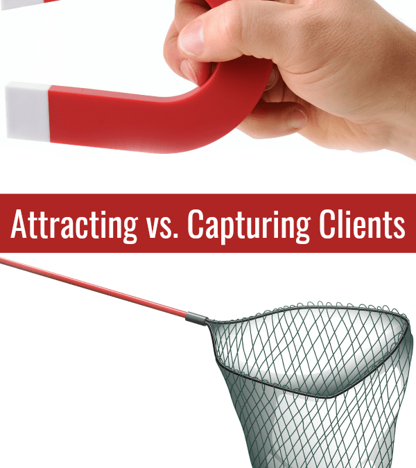 Attracting Clients vs. Capturing  – Know The Difference