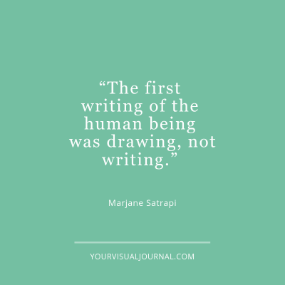 """The first writing of the human being was drawing, not writing."" - Marjane Satrapi"