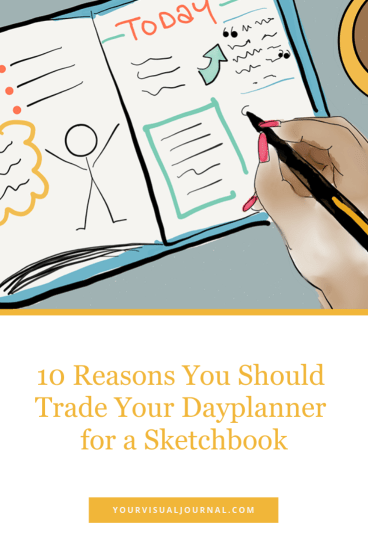 Have you had the experience of feeling like you failed when you invested in a planner that you completely abandoned? What if the problem isn't you?   10 Reasons You Should Trade Your Dayplanner for a Sketchbook