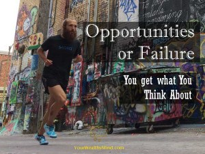 Opportunities or Failure: You get what you Think About
