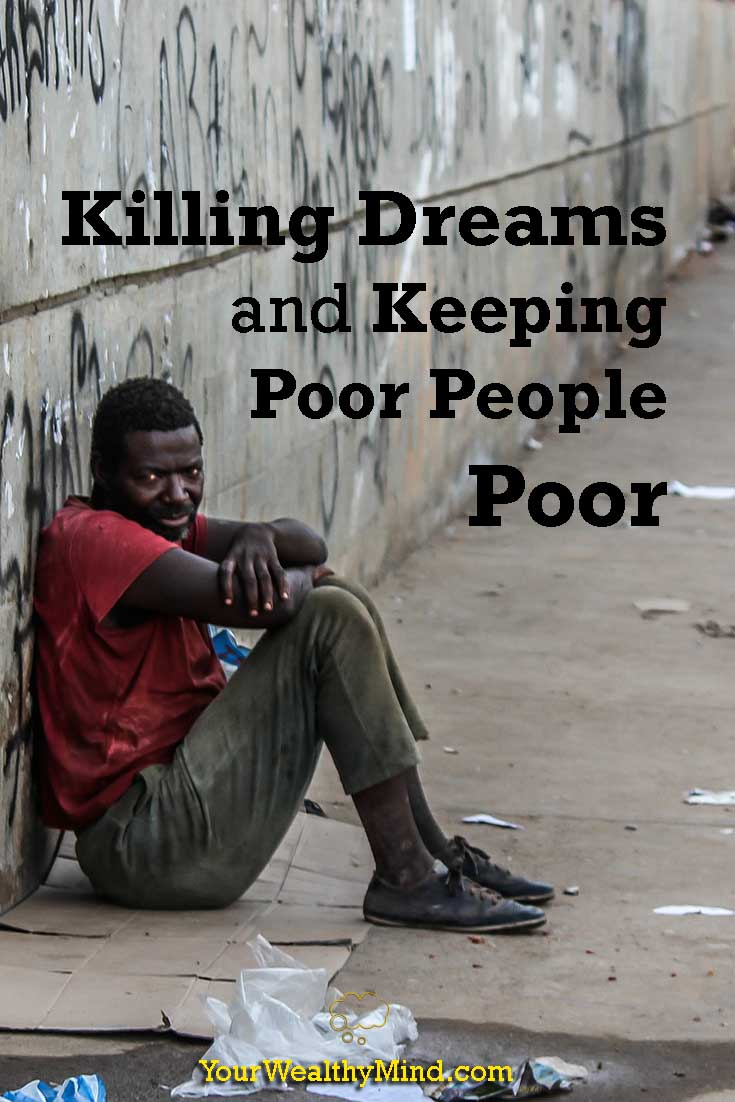 killing dreams and keeping poor people poor yourwealthymind your wealthy mind pixabay