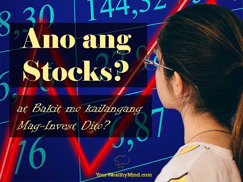 Ano ang Stocks at Bakit mo kailangang Mag-Invest Dito?