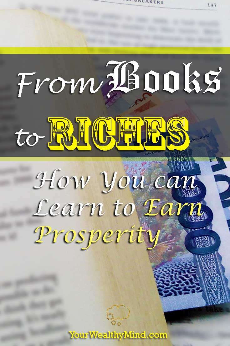 From Books to Riches: How You can Learn to Earn Prosperity - YourWealthyMind