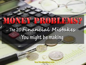 Money Problems? The 20 Financial Mistakes You Might be Making