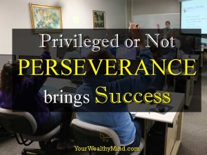 Privileged or Not, Perseverance brings Success
