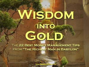 """Wisdom into Gold: The 22 Best Money Management Tips from """"The Richest Man in Babylon"""""""