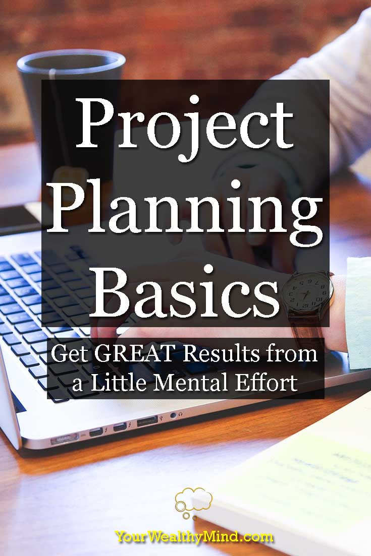 Project Planning Basics: Get GREAT Results from a Little Mental Effort - YourWealthyMind