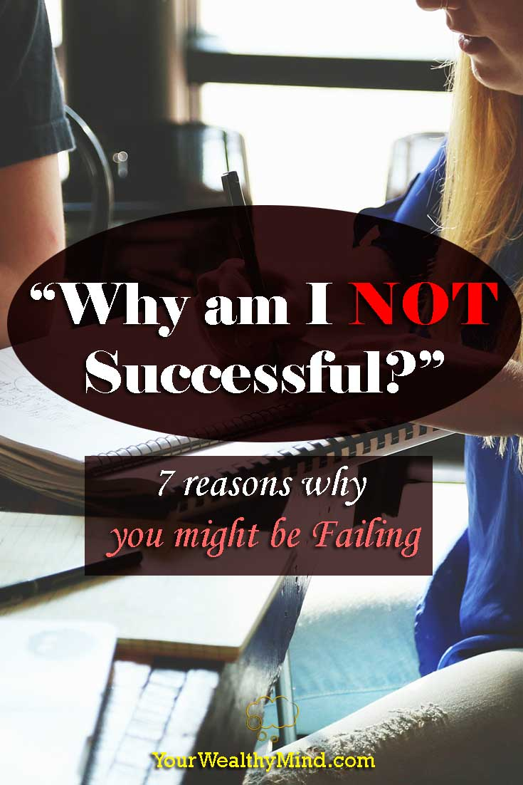 """Why am I NOT Successful?"" 7 reasons why you might be Failing - Your Wealthy Mind"