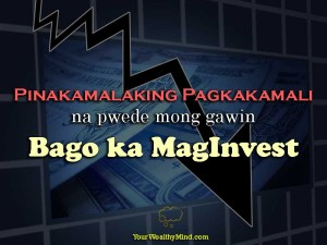 Pinakamalaking Pagkakamali na pwede mong gawin bago ka MagInvest