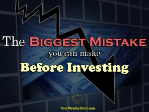 The Biggest Mistake you can make Before Investing