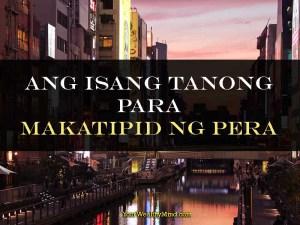 Ang Isang Tanong para Makatipid ng Pera - Your Wealthy Mind