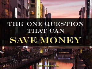 The One Question that can Save Money