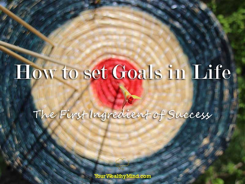 How to set Goals in Life: The First Ingredient of Success