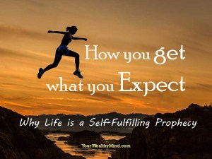 How you get what you Expect: Why Life is a Self-Fulfilling Prophecy