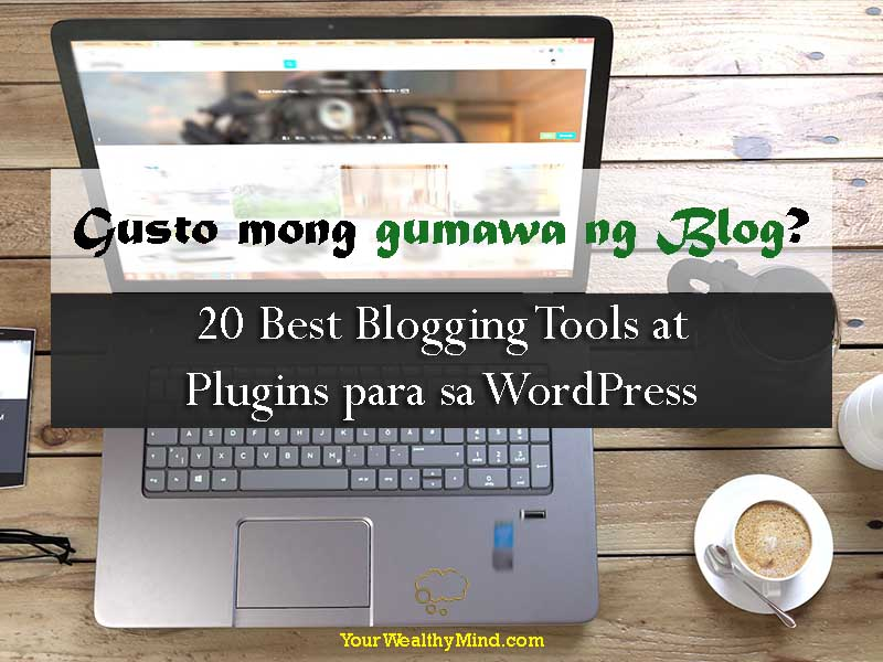 Gusto mong gumawa ng Blog - 20 Best Blogging Tools at Plugins para sa WordPress - Your Wealthy Mind