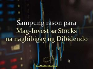 Sampung rason para Mag-Invest sa Stocks na nagbibigay ng Dibidendo