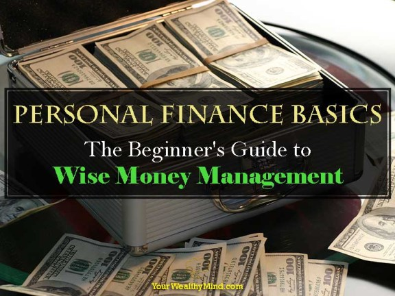 Personal Finance Basics The Beginners Guide To Wise Money Management Your Wealthy Mind