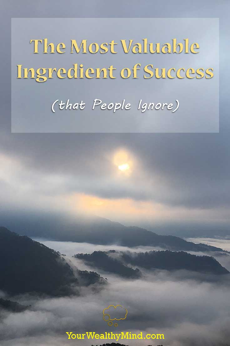 The Most Valuable Ingredient of Success that People Ignore - Your Wealthy Mind