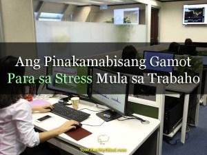 Ang Pinakamabisang Gamot Para sa Stress mula sa Trabaho