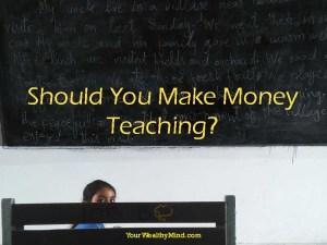 Should You Make Money Teaching?