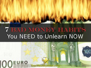 7 Bad Money Habits You NEED to Unlearn NOW - Your Wealthy Mind