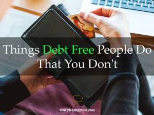 Things Debt Free People Do That You Dont - Your Wealthy Mind