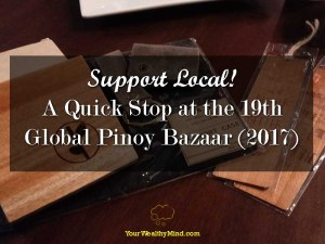 Support Local A Quick Stop at the 19th Global Pinoy Bazaar 2017 - Your Wealthy Mind