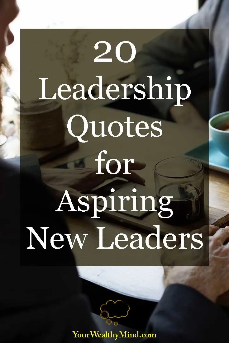 20 Leadership Quotes for Aspiring New Leaders - Your Wealthy Mind