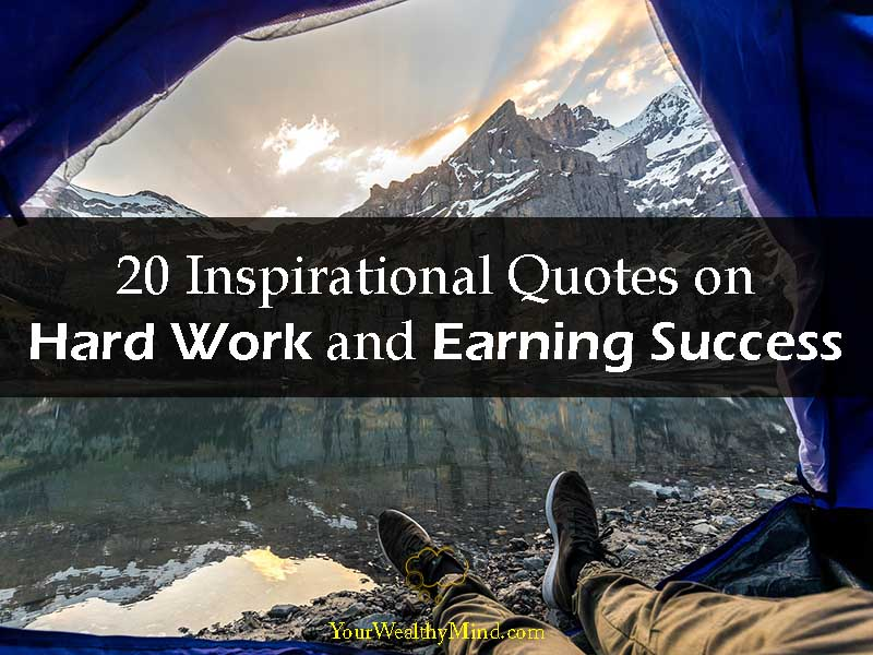 20 Inspirational Quotes on Hard Work and Earning Success - Your Wealthy Mind