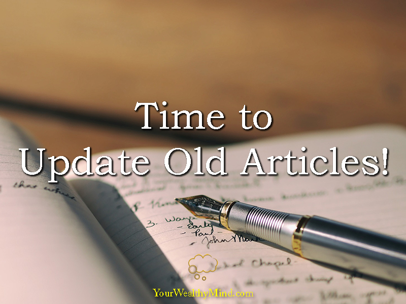 Time to Update Old Articles - Your Wealthy Mind