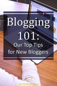 Blogging 101 Our Top Tips for New Bloggers - Your Wealthy Mind