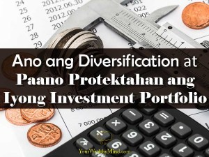 Ano ang Diversification at Paano Protektahan ang Iyong Investment Portfolio - Your Wealthy Mind