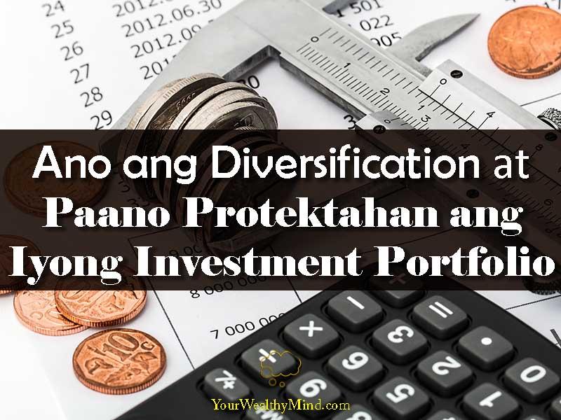Ano ang Diversification at Paano Protektahan ang Iyong Investment Portfolio - Your Wealthy Mind