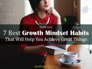 7 Best Growth Mindset Habits That Will Help You Achieve Great Things