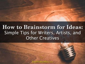 How to Brainstorm Ideas Simple Tips for Writers Artists and Other Creatives - Your Wealthy Mind