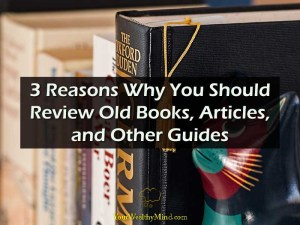 3 Reasons Why You Should Review Old Books Articles and Other Guides Your Wealthy Mind